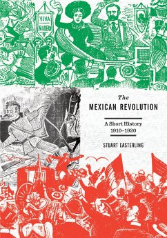 The Mexican Revolution: A Short History, 1910-1920 - Easterling, Stuart