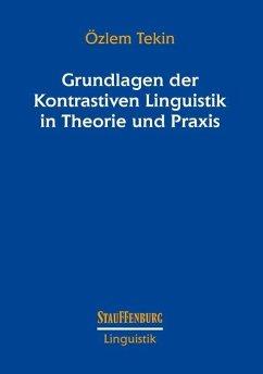 Grundlagen der Kontrastiven Linguistik in Theorie und Praxis - Tekin, Özlem