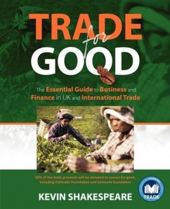 Trade for Good: The Essential Guide to Business and Finance in UK and International Trade - Shakespeare, Kevin