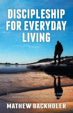 Discipleship for Everyday Living, Christian Growth, Following Jesus Christ and Making Disciples of All Nations