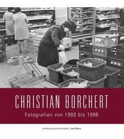 Sammlung Deutsche Fotothek 04. Christian Borchert: Fotografien von 1960 bis 1996 - Borchert, Christian