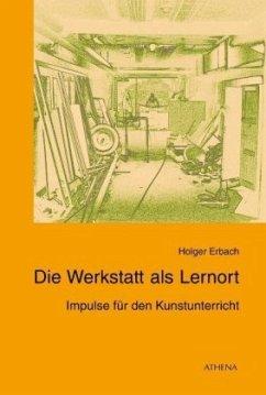 Die Werkstatt als Lernort - Erbach, Holger