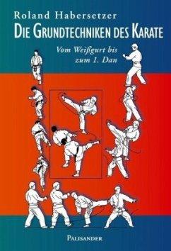 Die Grundtechniken des Karate - Habersetzer, Roland