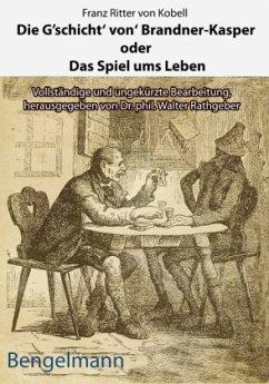 Die G´schicht´ von´ Brandner-Kasper oder Das Spiel ums Leben.- - Mit Reproduktionen aller vier Original-Holzstiche von Ferdinand Barth (1842 -92) zum Brandner Kasper aus d. Fliegenden Blättern 1871 - also den vier Illustrationen, die Fr. v.