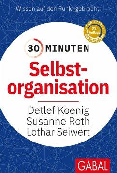 30 Minuten Selbstorganisation - Koenig, Detlef; Roth, Susanne; Seiwert, Lothar J.
