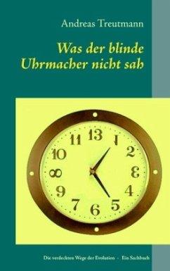 Was der blinde Uhrmacher nicht sah - Treutmann, Andreas
