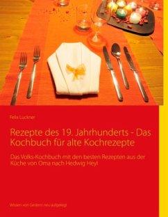 Rezepte des 19. Jahrhunderts - Das Kochbuch für...