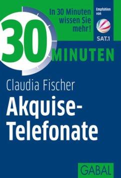 30 Minuten Akquise-Telefonate - Fischer, Claudia