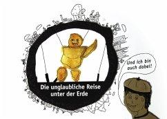 Die unglaubliche Reise unter der Erde - Müller, Sebastian