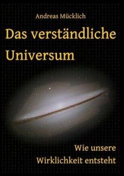 Das verständliche Universum - Mücklich, Andreas