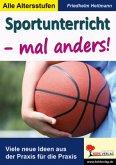 Sportunterricht - mal anders!Tolle neue Ideen aus der Praxis für die Praxis