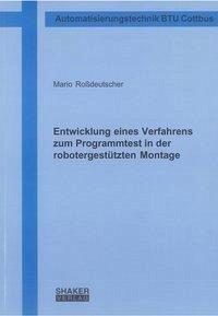 Entwicklung eines Verfahrens zum Programmtest in der robotergestützten Montage - Roßdeutscher, Mario