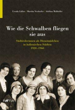 Wie die Schwalben fliegen sie aus - Lüfter, Ursula;Verdorfer, Martha;Wallnöfer, Adelina