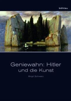 Geniewahn: Hitler und die Kunst - Schwarz, Birgit