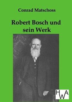 Robert Bosch und sein Werk - Matschoss, Conrad