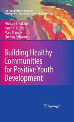 Building Healthy Communities for Positive Youth Development - Nakkula, Michael J.;Foster, Karen C.;Mannes, Marc