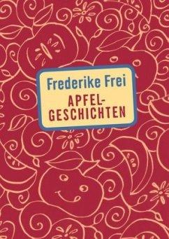 Apfelgeschichten - Frei, Frederike