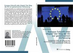 Europas Zukunft oder Utopie? Der Weg der EU zur gemeinsamen Verfassung