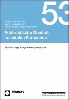 Publizistische Qualität im lokalen Fernsehen - Bucher, Hans-Jürgen; Huggenberger, Maria; Sauter, Martin