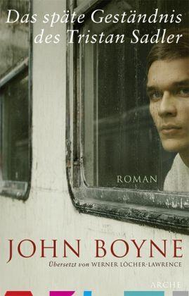 """John Boyne """"Das späte Geständnis des Tristan Sadler"""""""