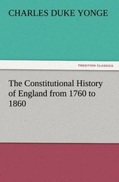 The Constitutional History of England from 1760 to 1860 - Yonge, Charles Duke