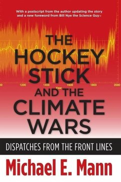 The Hockey Stick and the Climate Wars - Dispatches from the Front Lines; . - Mann, Michael E.