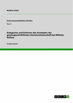 Kategorien und Kriterien des Konzeptes der geistesgeschichtlichen Literaturwissenschaft bei Wilhelm Dilthey
