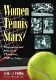 Women Tennis Stars: Biographies and Records of Champions, 1800s to Today