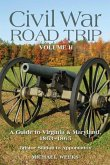 Civil War Road Trip, Volume 2: A Guide to Virginia & Maryland, 1863-1865: Bristoe Station to Appomattox