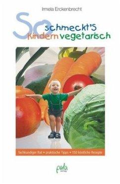 So schmeckt's Kindern vegetarisch - Erckenbrecht, Irmela