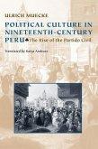 Political Culture in Nineteenth-Century Peru: The Rise of the Partido Civil