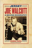 Jersey Joe Walcott: A Boxing Biography