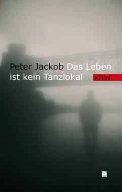 Das Leben ist kein Tanzlokal - Jackob, Peter