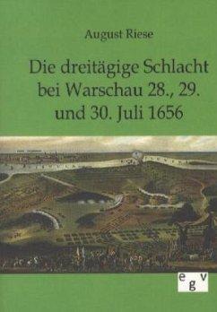 Die dreitägige Schlacht bei Warschau 28., 29. und 30. Juli 1656 - Riese, August