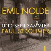 Emil Nolde und sein Sammler Paul Ströhmer