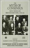 The Myth of Consensus: New Views on British History, 1945-64