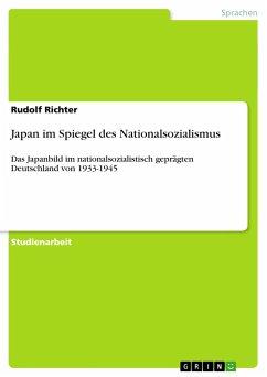 Japan im Spiegel des Nationalsozialismus - Richter, Rudolf