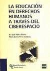 La educación en derechos humanos a través del ciberespacio - Albert Gómez, María José García Pérez Calabuig, María