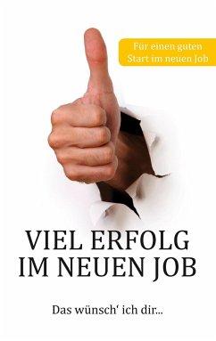 Viel Erfolg im neuen Job - Schmidt, Thomas