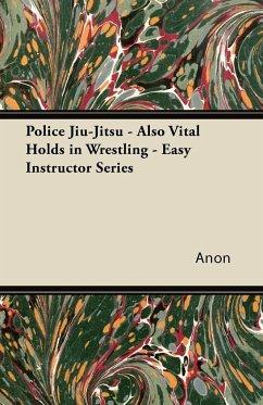 Police Jiu-Jitsu - Also Vital Holds in Wrestling - Easy Instructor Series