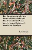 Das Buch Vom Gesunden Und Kranken Hunde - Lehr- Und Handbuch Uber Das Ganze Der Wissenschaftlichen Und Praktischen Kynologie