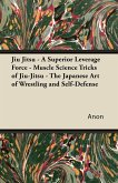 Jiu Jitsu - A Superior Leverage Force - Muscle Science Tricks of Jiu-Jitsu - The Japanese Art of Wrestling and Self-Defense