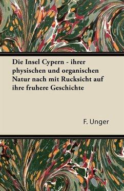 Die Insel Cypern - Ihrer Physischen Und Organischen Natur Nach Mit Rucksicht Auf Ihre Fruhere Geschichte - Unger, F.
