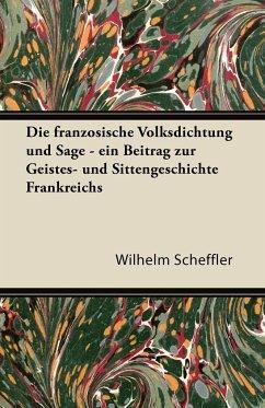 Die Franzosische Volksdichtung Und Sage - Ein Beitrag Zur Geistes- Und Sittengeschichte Frankreichs