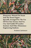 Elementary Manual on Steam and the Steam Engine - Specially Arranged for the Use of First-Year Science and Art, City and Guilds of London Institute an