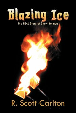 Blazing Ice: The Real Story of Show Business - Carlton, R. Scott