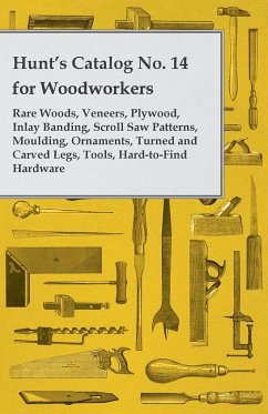 Hunt's Catalog No. 14 for Woodworkers - Rare Woods, Veneers, Plywood, Inlay Banding, Scroll Saw Patterns, Moulding, Ornaments, Turned and Carved Legs,