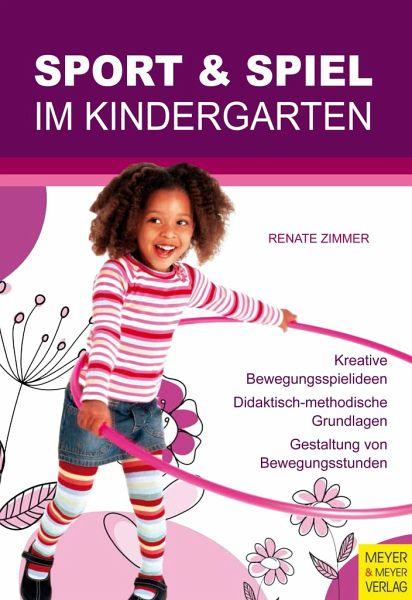 Sport und Spiel im Kindergarten - Zimmer, Renate