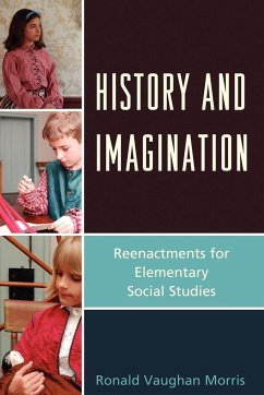 History and Imagination: Reenactments for Elementary Social Studies - Morris, Ronald Vaughan