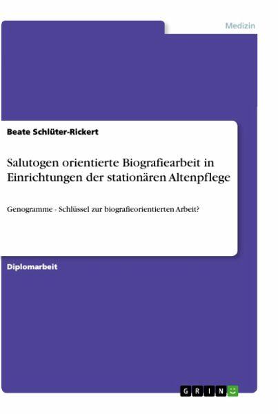 Salutogen orientierte Biografiearbeit in Einrichtungen der stationären Altenpflege